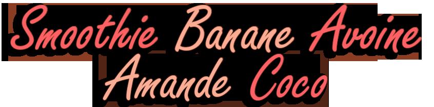 recette-smoothie-banane-avoine-amande-coco-ban